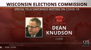Wisconsin Elections Commission Chair Dean Knudson on a special March 18, 2020 teleconference on the topic of the election during the COVID-19 pandemic.